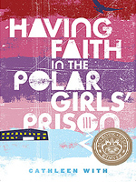 Having Faith in the Polar Girls' Prison, winner of the Ethel Wilson Fiction Prize